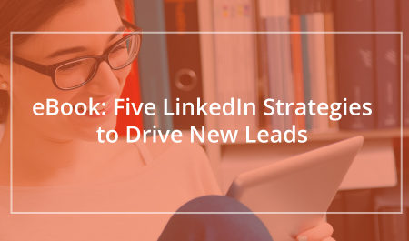 Five LinkedIn Strategies to Drive New Leads Image