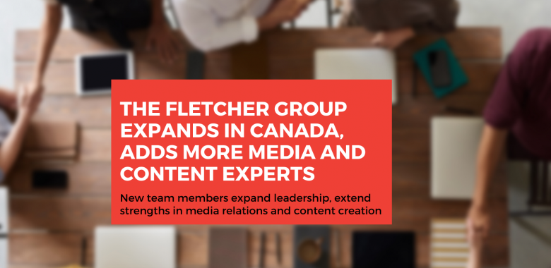 The Fletcher Group expands in canada, adds more media and content experts
